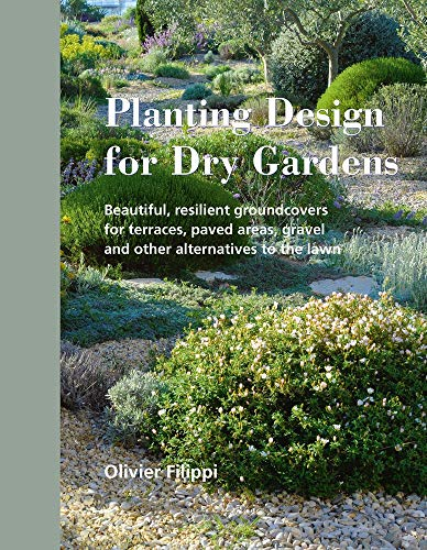 Planting Design for Dry Gardens: Beautiful, Resilient Groundcovers for Terraces, Paved Areas, Gravel...