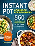 Instant Pot Cookbook for Beginners: 5-Ingredient Instant Pot Recipes - 550 Simple, Easy and Delicious Recipes for Your Electric Pressure Cooker (2020 Upgraded Edition)