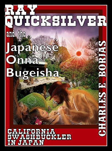 California Swashbuckler in Japan: Ray Quicksilver and the Onna Bugeisha (C.E. Borjas\' Epic Romance Western Collection Book 4) (English Edition)