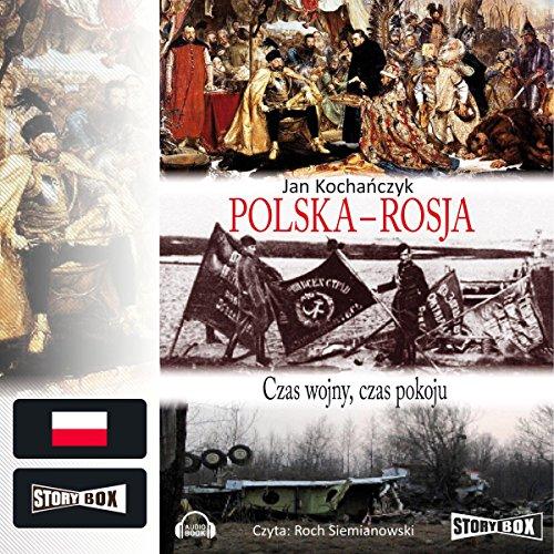Polska - Rosja: Czas wojny, czas pokoju                   By:                                                                                                                                 Jan Kochanczyk                               Narrated by:                                                                                                                                 Roch Siemianowski                      Length: 13 hrs and 58 mins     3 ratings     Overall 3.0