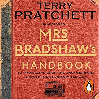 Mrs Bradshaw's Handbook                   By:                                                                                                                                 Terry Pratchett                               Narrated by:                                                                                                                                 Penelope Keith,                                                                                        Michael Fenton Stevens                      Length: 2 hrs and 54 mins     79 ratings     Overall 4.4