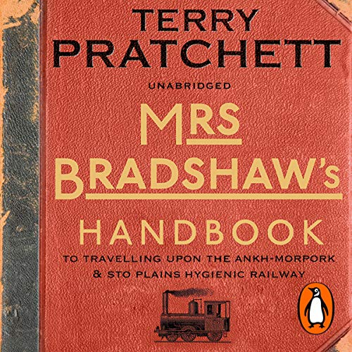 Mrs Bradshaw's Handbook                   By:                                                                                                                                 Terry Pratchett                               Narrated by:                                                                                                                                 Penelope Keith,                                                                                        Michael Fenton Stevens                      Length: 2 hrs and 54 mins     4 ratings     Overall 5.0