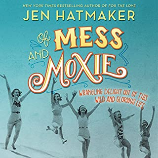 Of Mess and Moxie     Wrangling Delight out of This Wild and Glorious Life              By:                                                                                                                                 Jen Hatmaker                               Narrated by:                                                                                                                                 Jen Hatmaker                      Length: 7 hrs and 57 mins     2 ratings     Overall 5.0
