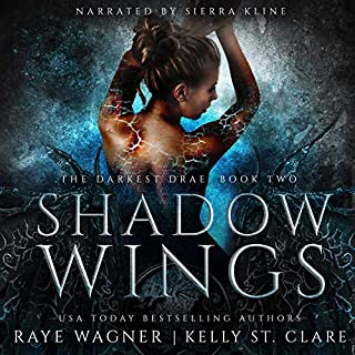 Shadow Wings     The Darkest Drae, Book 2              Written by:                                                                                                                                 Raye Wagner,                                                                                        Kelly St. Clare                               Narrated by:                                                                                                                                 Sierra Kline                      Length: 10 hrs and 49 mins     1 rating     Overall 2.0
