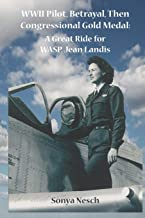 WWII Pilot, Betrayal, Then Congressional Gold Medal: A Great Ride for WASP, Jean Landis