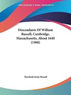 Descendants Of William Russell, Cambridge, Massachusetts, About 1640 (1900)
