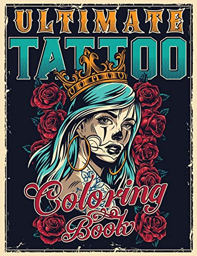 ULTIMATE TATTOO COLORING BOOK: Over 180 Coloring Pages For Adult Relaxation With Beautiful Modern Tattoo Designs Such As Sugar Skulls, Hearts, Roses and More! (Big Coloring Books)