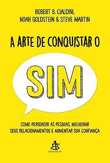A arte de conquistar o sim - Como persuadir as pessoas melhorar seus relacionamentos e aumentar sua confianca (Em Portugue...