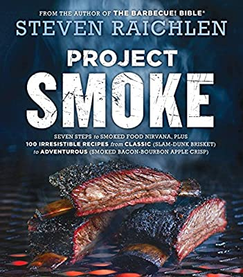 Project Smoke: Seven Steps to Smoked Food Nirvana, Plus 100 Irresistible Recipes from Classic (Slam-Dunk Brisket) to Adventurous (Smoked Bacon-Bourbon ... (Steven Raichlen Barbecue Bible Cookbooks)