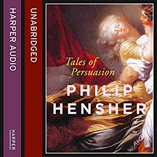 Tales of Persuasion                   By:                                                                                                                                 Philip Hensher                               Narrated by:                                                                                                                                 Peter Joyce                      Length: 11 hrs and 15 mins     1 rating     Overall 4.0