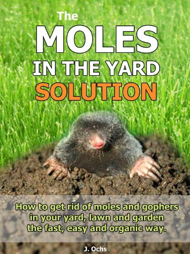 The Moles In The Yard Solution - How to get rid of moles and gophers in your yard, the fast, easy and organic way.