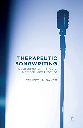 Therapeutic Songwriting: Developments in Theory, Methods and Practice [Lingua inglese]