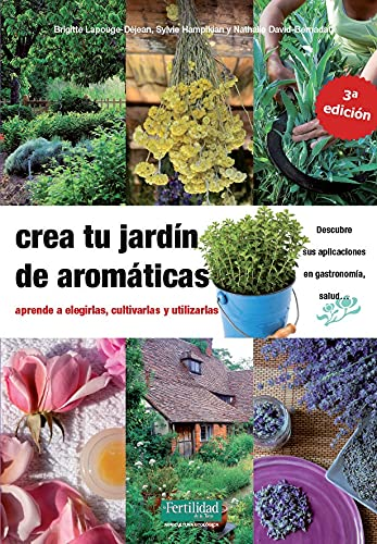 Crea tu jardín de aromáticas: aprende a elegirlas, cultivarlas y utilizarlas: 17 (Guías para la Fertilidad de la Tierra)