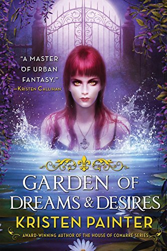 Garden of Dreams and Desires: Crescent City: Book Three by Kristen Painter (2015-04-09)
