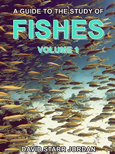 A Guide to the Study of Fishes Volume 1 (of 2): 427 Illustrations (A Guide to the Study of Fishes Series) (English Edition)