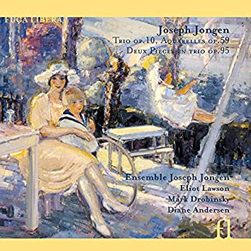 Jongen: Trio Op. 10, Aquarelles Op. 59 & Deux pièces en trio Op. 95