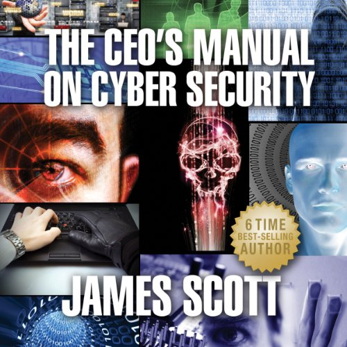 The CEO's Manual on Cyber Security                   By:                                                                                                                                 James Scott                               Narrated by:                                                                                                                                 Michael Giunta                      Length: 3 hrs and 51 mins     24 ratings     Overall 3.5