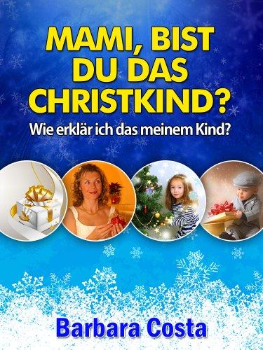 Mami,bist du das Christkind?: Wie erklär ich das meinem Kind