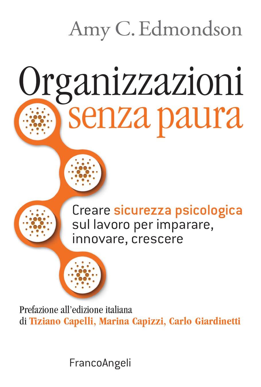 Organizzazioni senza paura: Creare sicurezza psicologica sul lavoro per imparare, innovare e crescere (Italian Edition)