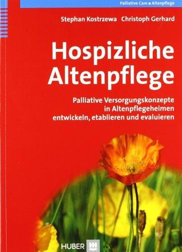 Hospizliche Altenpflege. Palliative Versorgungskonzepte in Altenpflegeheimen entwickeln, etablieren und evaluieren