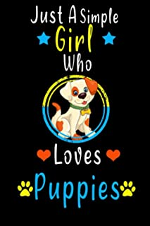 """Just A Girl Who Loves Puppies: Cute Puppy Dog Toddler Cute: notebook gift ,Blank lined Notebook,120 Pages, Size 6x9"""" Inches"""