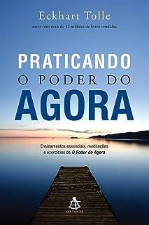 Praticando o Poder do Agora. Ensinamentos Essenciais, Meditações e Exercícios de o Poder do Agora (Em Portuguese do Brasil)