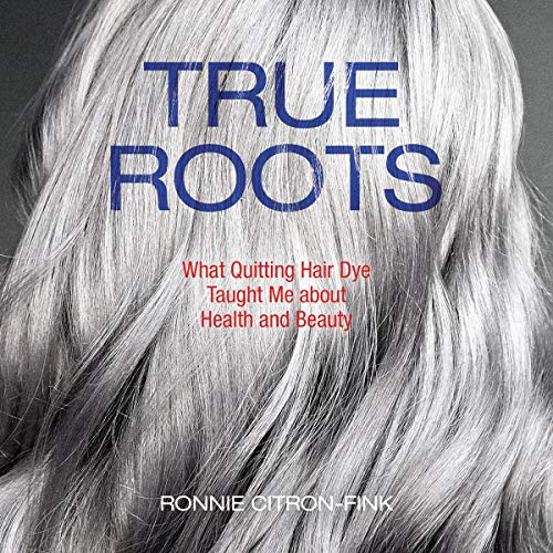 True Roots     What Quitting Hair Dye Taught Me About Health and Beauty              By:                                                                                                                                 Ronnie Citron-Fink                               Narrated by:                                                                                                                                 Joyce Bean                      Length: 4 hrs and 48 mins     Not rated yet     Overall 0.0