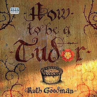 How to Be a Tudor     A Dawn-to-Dusk Guide to Everyday Life              By:                                                                                                                                 Ruth Goodman                               Narrated by:                                                                                                                                 Patience Tomlinson                      Length: 11 hrs and 13 mins     108 ratings     Overall 4.5