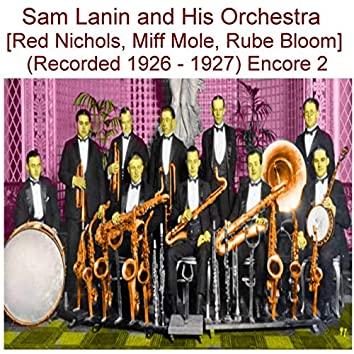 Sam Lanin and His Orchestra (Red Nichols, Miff Mole, Rube Bloom) [Recorded 1926 - 1927] [Encore 2]