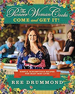 The Pioneer Woman Cooks--Come and Get It!: Simple, Scrumptious Recipes for Crazy Busy Lives
