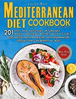 Mediterranean Diet Cookbook for Beginners: 201 Easy and delicious, affordable, mouth watering recipes with pictures. Lose weight with an healthy anti-inflammatory lifestyle that can benefit all ages. Meal plan inside