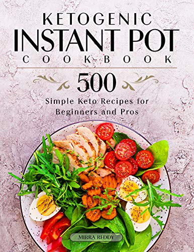 Ketogenic Instant Pot Cookbook: 500 Simple Keto Recipes for Beginners and Pros