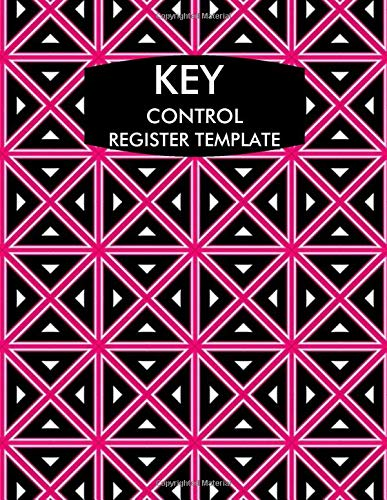 Key Control Register Template: Lock Inventory Register, Key Register Logbook Format, Checkout System, Key Log Sign In and Out Sheet, Record Key ... Use, 110 Pages. (Key Control Logs, Band 37)