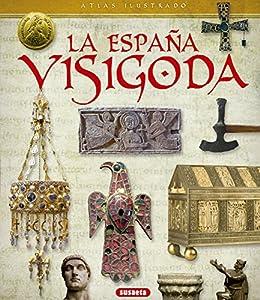 Atlas ilustrado de la España visigoda eBook: Susaeta Ediciones S A ...