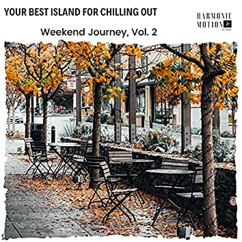 Your Best Island For Chilling Out - Weekend Journey, Vol. 2