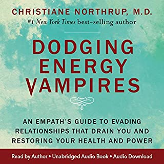 Dodging Energy Vampires     An Empath's Guide to Evading Relationships That Drain You and Restoring Your Health and Power              Written by:                                                                                                                                 Christiane Northrup MD                               Narrated by:                                                                                                                                 Christiane Northrup MD                      Length: 6 hrs and 16 mins     83 ratings     Overall 4.4