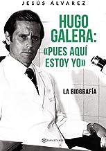 Hugo Galera: «Pues aquí estoy yo»: La biografía (Spanish Edition)