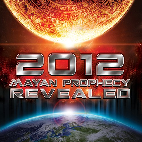 2012: Mayan Prophecy Revealed audiobook cover art