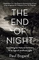 The End of Night: Searching for Natural Darkness in an Age of Artificial Light by Unknown(2015-11)