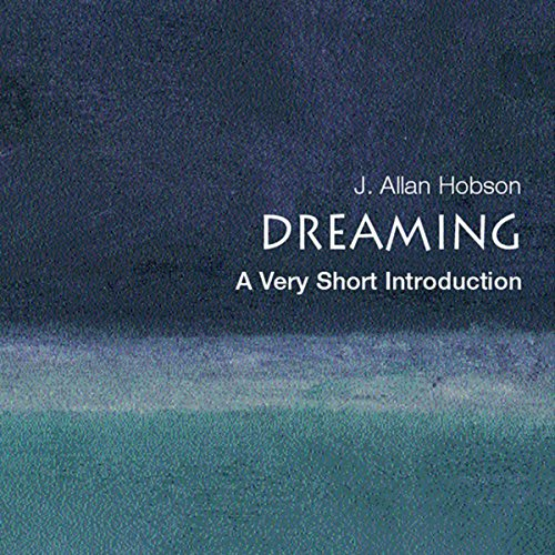 Dreaming     A Very Short Introduction              By:                                                                                                                                 J. Allan Hobson                               Narrated by:                                                                                                                                 Arin Logan                      Length: 4 hrs and 22 mins     26 ratings     Overall 3.4
