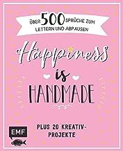 Happiness is handmade - über 500 Sprüche, Zitate und Weisheiten zum Lettern und Abpausen: Plus 20 Kreativ-Projekte