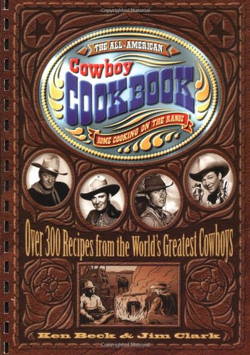 The All-American Cowboy Cookbook: Home Cooking on the Range