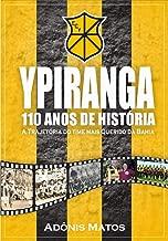 Ypiranga 110 anos de histГіria: A trajetГіria do time Mais Querido da Bahia (Portuguese Edition)