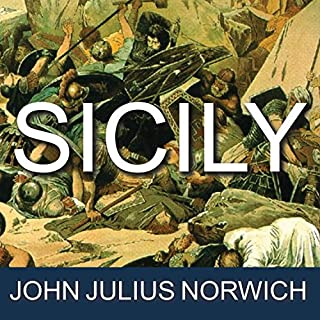 Sicily     An Island at the Crossroads of History              By:                                                                                                                                 John Julius Norwich                               Narrated by:                                                                                                                                 Michael Healy                      Length: 14 hrs and 25 mins     109 ratings     Overall 4.2