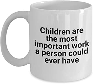 Funny Mug Children Are The Most Important Work A Person Could Ever Have 11Oz Coffee Mug Funny Christmas Gift for Dad, Grandpa, Husband From Son, Daugh