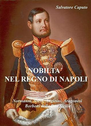 Nobiltà nel Regno di Napoli: Normanni, Svevi, Angioni, Aragonesi, Borboni