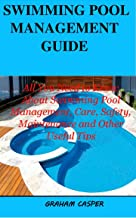 SWIMMING POOL MANAGEMENT GUIDE: All You Need to Know About Swimming Pool Management, Care, Safety Maintenance and Other Useful Tips