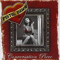 Conversation Piece by Pistol Dawn (2009-05-19)