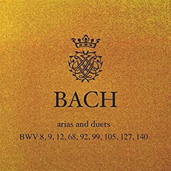 J.S. Bach - Cantata Arias and Duets: BWV 8, 9, 12, 68, 92, 99, 105, 127, 140