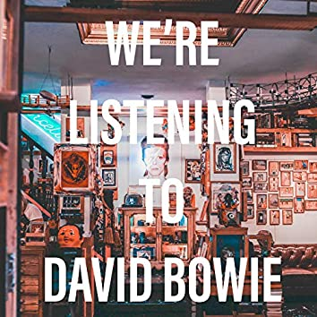 We're Listening to David Bowie